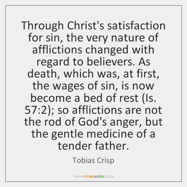 Through Christ's satisfaction for sin, the very nature of afflictions changed with ...