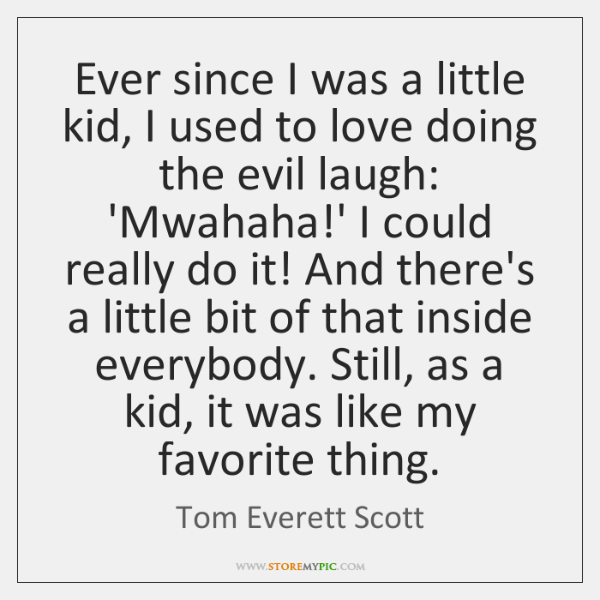Ever since I was a little kid, I used to love doing ...