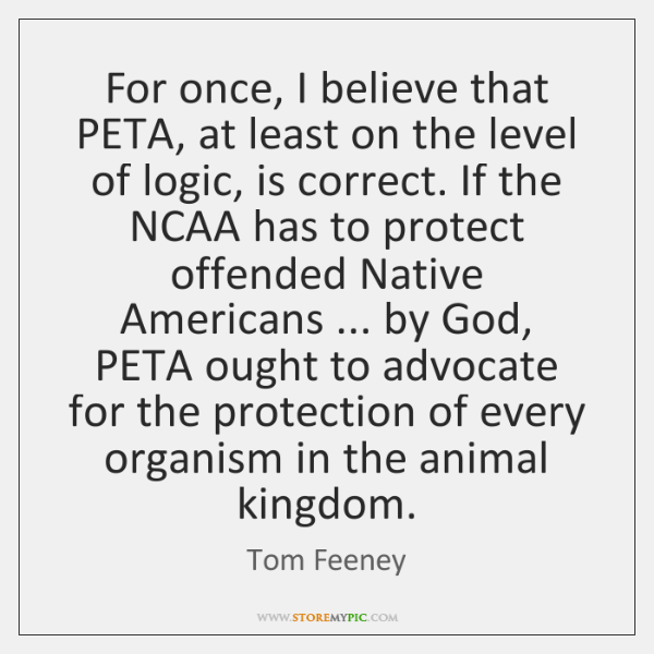 For once, I believe that PETA, at least on the level of ...