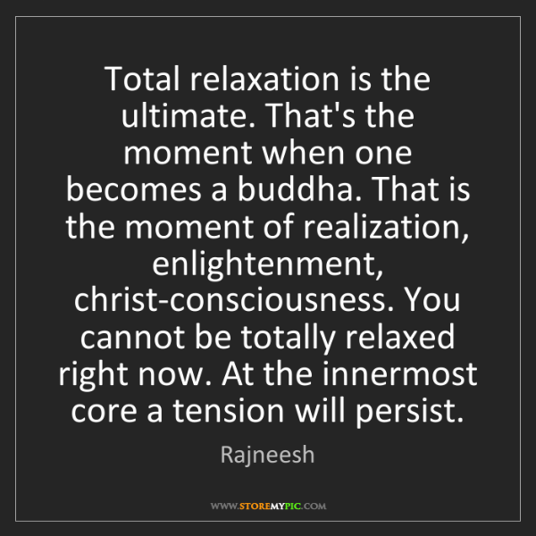 Rajneesh: Total relaxation is the ultimate. That's the moment when...