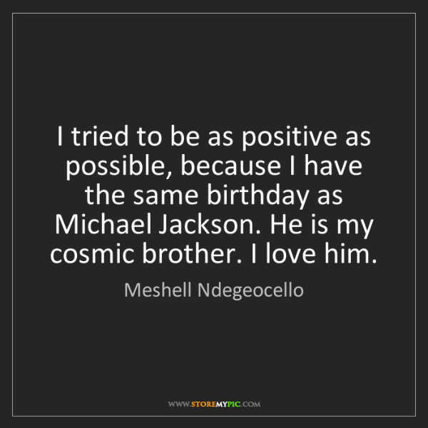 Meshell Ndegeocello: I tried to be as positive as possible, because I have...