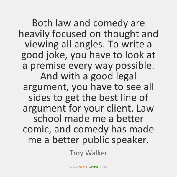 Both law and comedy are heavily focused on thought and viewing all ...