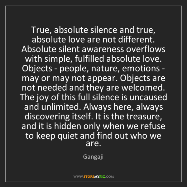 Gangaji: True, absolute silence and true, absolute love are not...