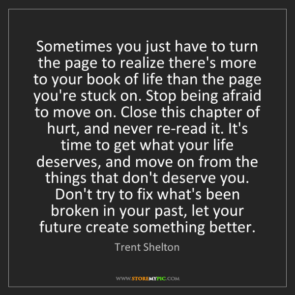 Trent Shelton: Sometimes you just have to turn the page to realize there's...