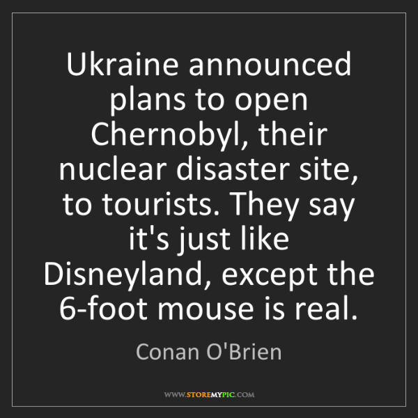 Conan O'Brien: Ukraine announced plans to open Chernobyl, their nuclear...