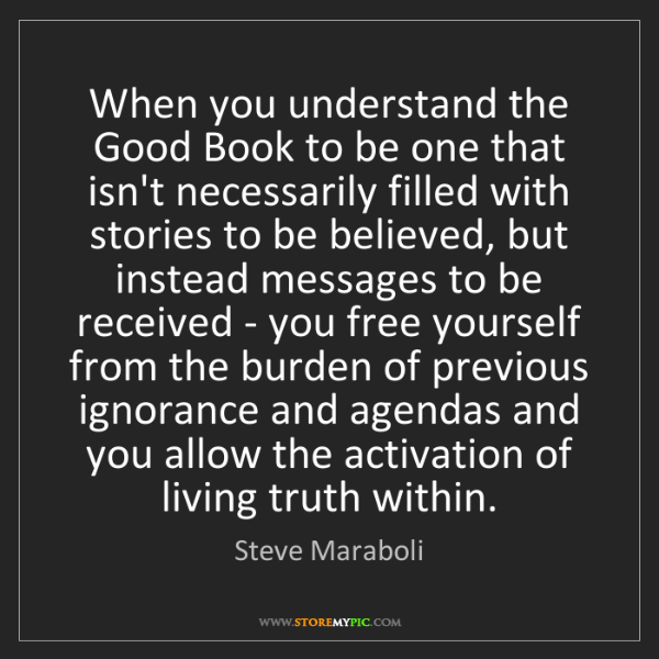 Steve Maraboli: When you understand the Good Book to be one that isn't...