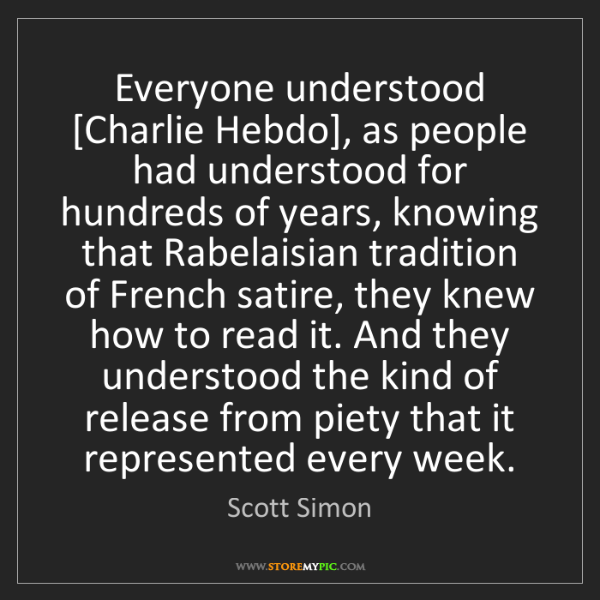 Scott Simon: Everyone understood [Charlie Hebdo], as people had understood...
