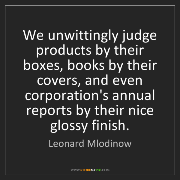 Leonard Mlodinow: We unwittingly judge products by their boxes, books by...