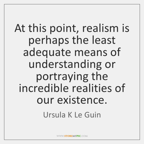 At this point, realism is perhaps the least adequate means of understanding ...