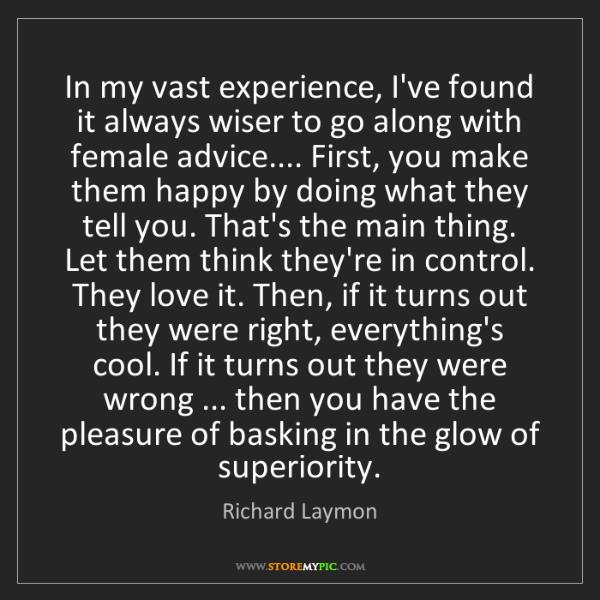 Richard Laymon: In my vast experience, I've found it always wiser to...