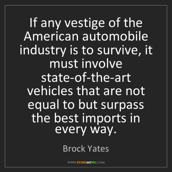 Brock Yates: If any vestige of the American automobile industry is...