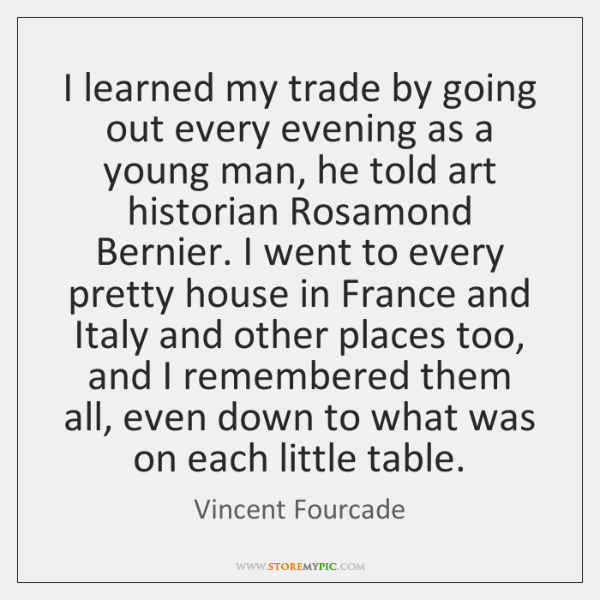 I learned my trade by going out every evening as a young ...