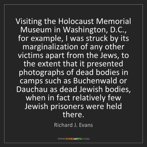 Richard J. Evans: Visiting the Holocaust Memorial Museum in Washington,...