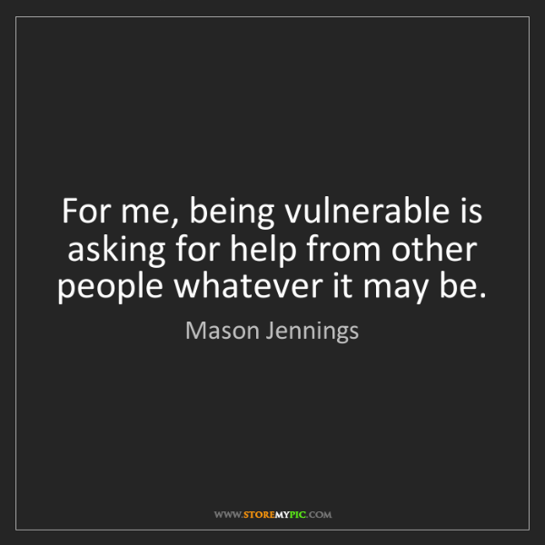 Mason Jennings: For me, being vulnerable is asking for help from other...