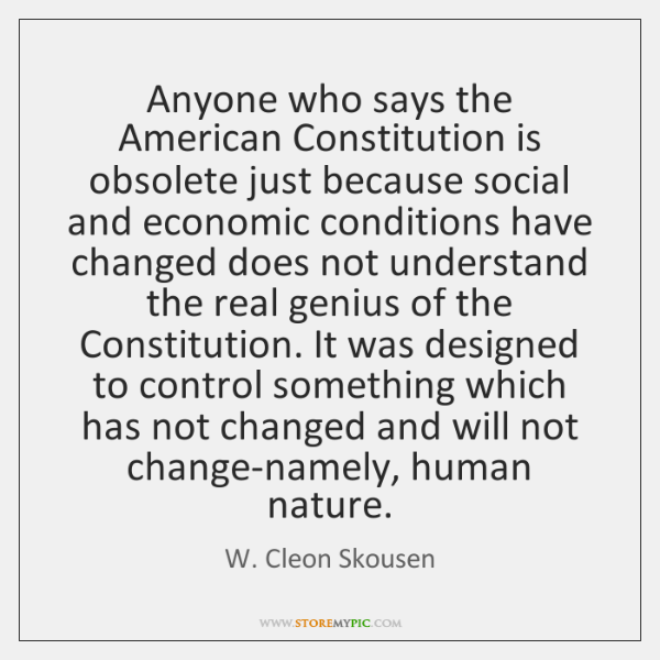 Anyone who says the American Constitution is obsolete just because social and ...