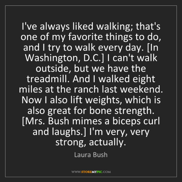 Laura Bush: I've always liked walking; that's one of my favorite...