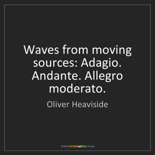 Oliver Heaviside: Waves from moving sources: Adagio. Andante. Allegro moderato.