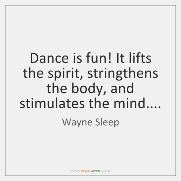 Dance is fun! It lifts the spirit, stringthens the body, and stimulates ...