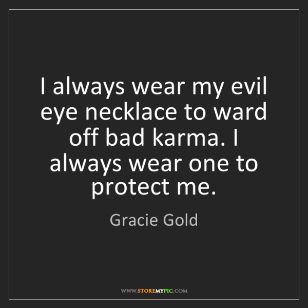 Gracie Gold: I always wear my evil eye necklace to ward off bad karma....