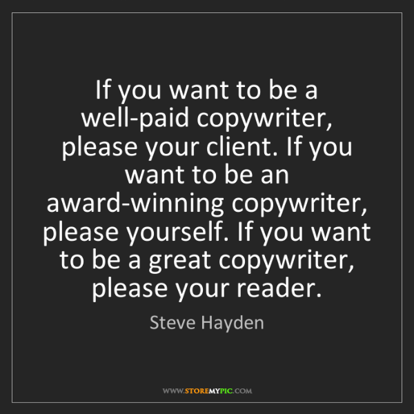 Steve Hayden: If you want to be a well-paid copywriter, please your...