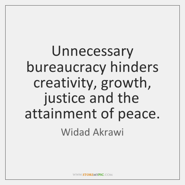 Justice And Peace Quotes: Unnecessary Bureaucracy Hinders Creativity, Growth