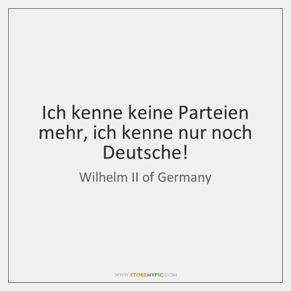 Ich kenne keine Parteien mehr, ich kenne nur noch Deutsche!