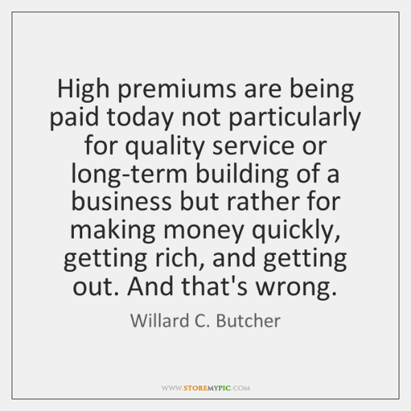 High premiums are being paid today not particularly for quality service or ...