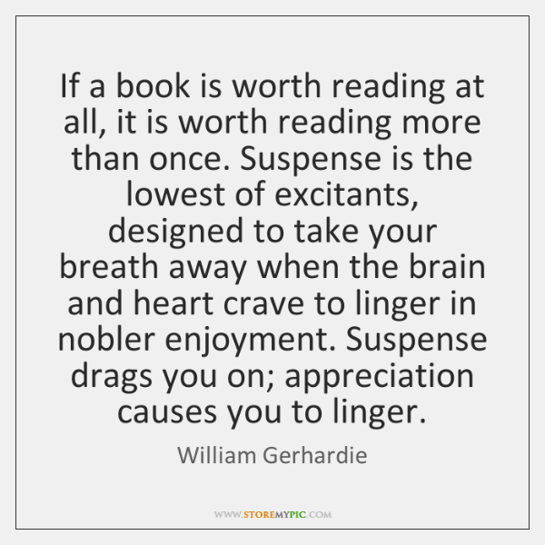 If a book is worth reading at all, it is worth reading ...