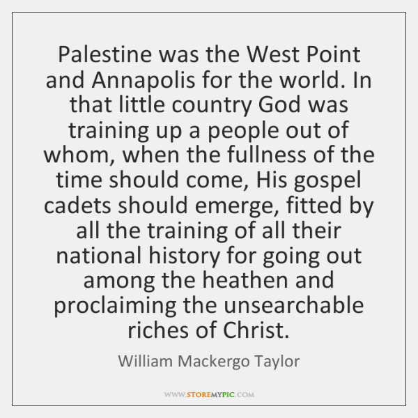 Palestine was the West Point and Annapolis for the world. In that ...