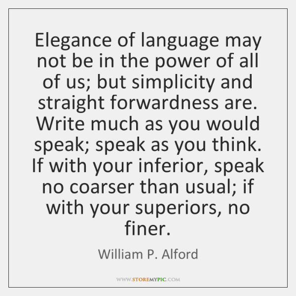 Elegance of language may not be in the power of all of ...