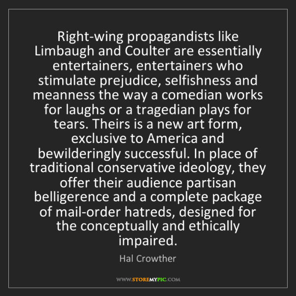 Hal Crowther: Right-wing propagandists like Limbaugh and Coulter are...