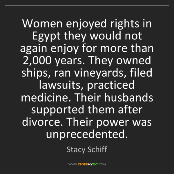 Stacy Schiff: Women enjoyed rights in Egypt they would not again enjoy...