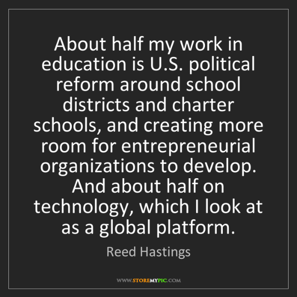 Reed Hastings: About half my work in education is U.S. political reform...