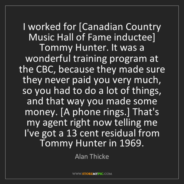 Alan Thicke: I worked for [Canadian Country Music Hall of Fame inductee]...