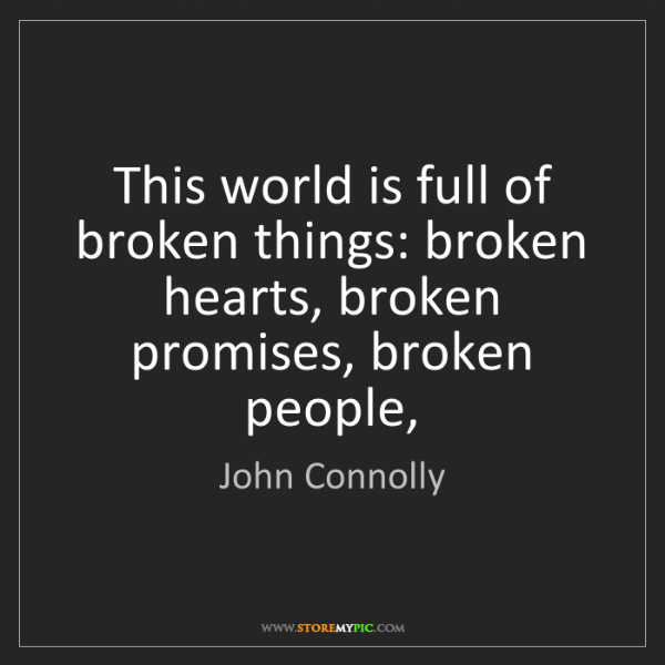 John Connolly: This world is full of broken things: broken hearts, broken...
