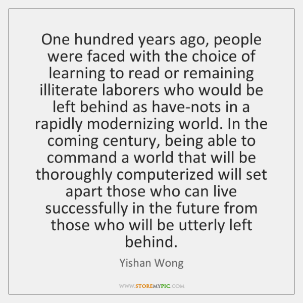 One hundred years ago, people were faced with the choice of learning ...