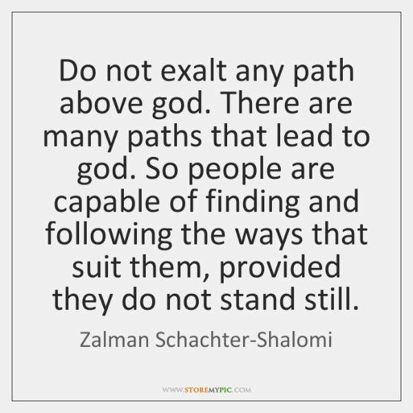 Do not exalt any path above god. There are many paths that ...