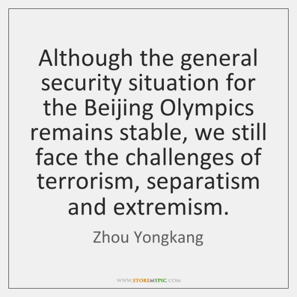 Although the general security situation for the Beijing Olympics remains stable, we ...