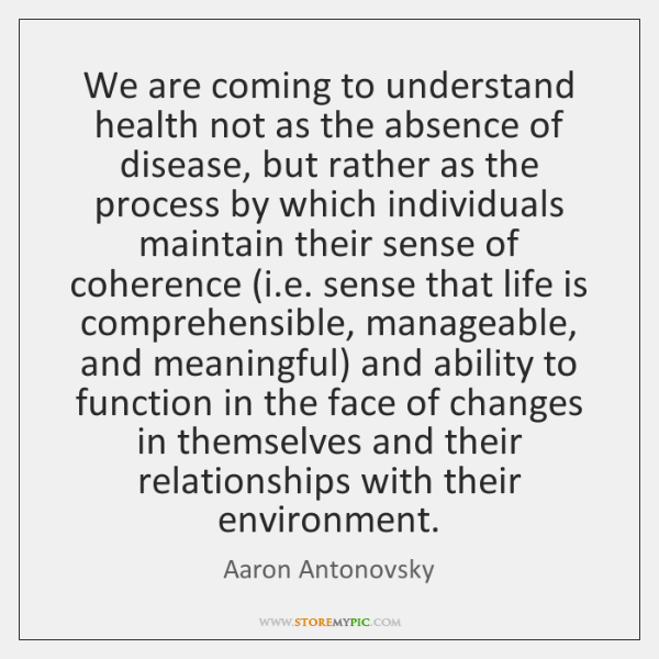 We are coming to understand health not as the absence of disease, ...