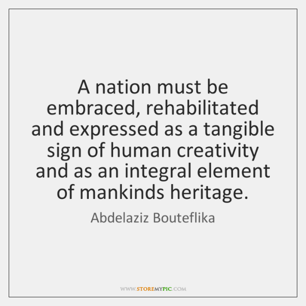 A nation must be embraced, rehabilitated and expressed as a tangible sign ...