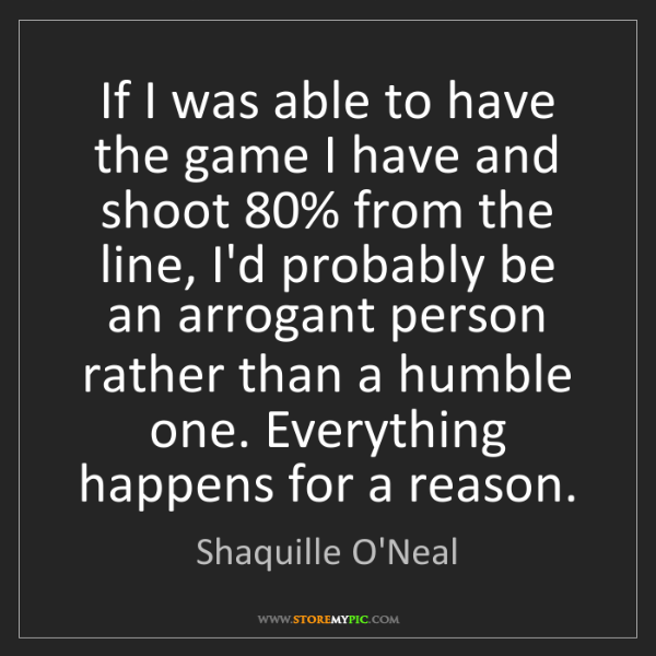 Shaquille O'Neal: If I was able to have the game I have and shoot 80% from...