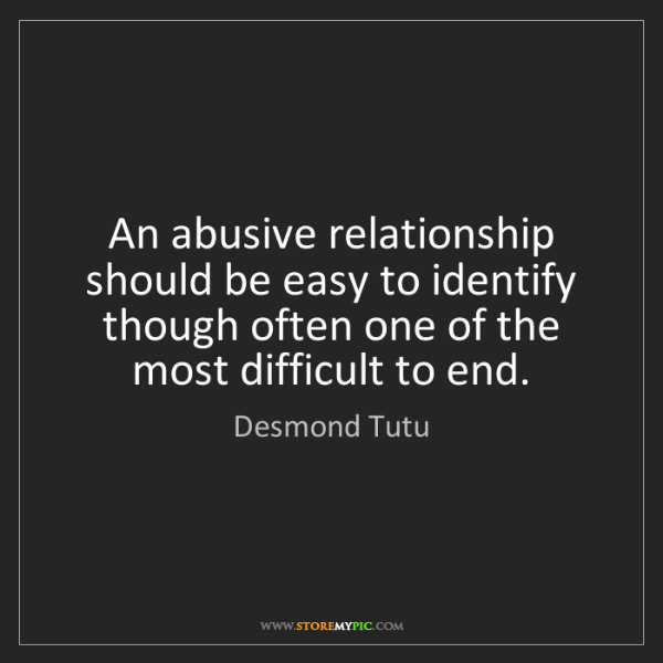 Desmond Tutu: An abusive relationship should be easy to identify though...