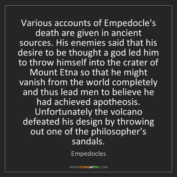 Empedocles: Various accounts of Empedocle's death are given in ancient...