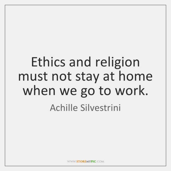 Ethics and religion must not stay at home when we go to ...