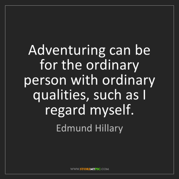 Edmund Hillary: Adventuring can be for the ordinary person with ordinary...