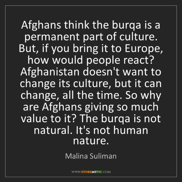 Malina Suliman: Afghans think the burqa is a permanent part of culture....