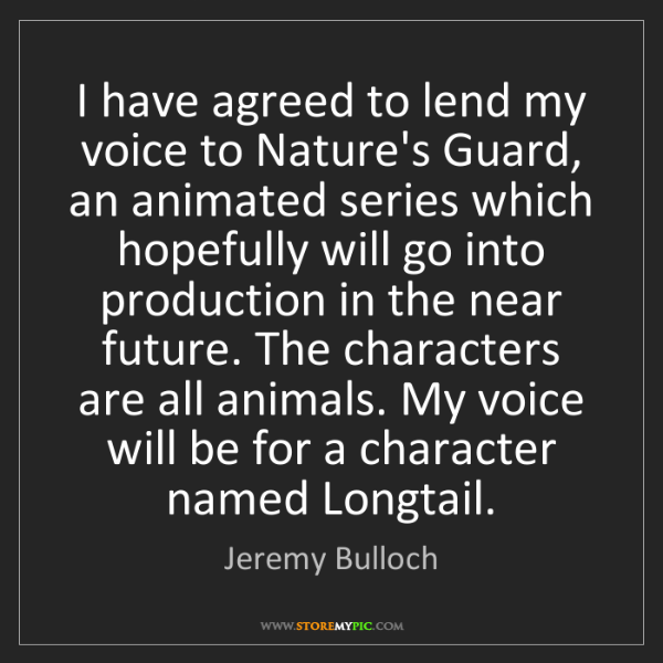 Jeremy Bulloch: I have agreed to lend my voice to Nature's Guard, an...