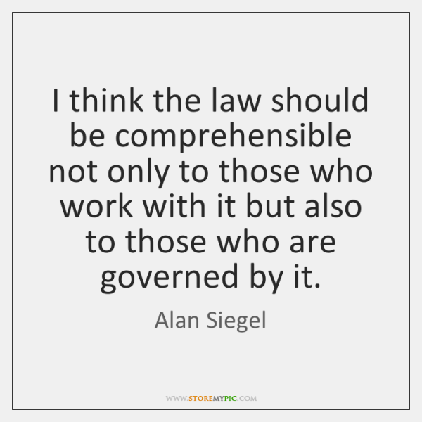 I think the law should be comprehensible not only to those who ...