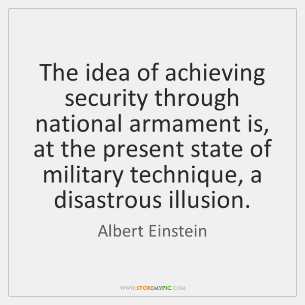 The idea of achieving security through national armament is, at the present ...
