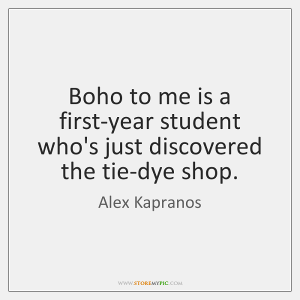 Boho to me is a first-year student who's just discovered the tie-dye ...
